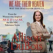 We Are Their Heaven: Why the Dead Never Leave Us | [Allison DuBois]