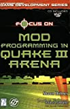 Focus on Creating Mods for Quake III (Focus on Game Development) Andy Smith