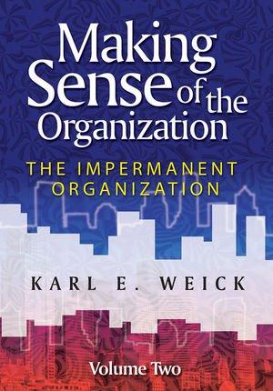 Making Sense of the Organization: Volume 2: The Impermanent Organization