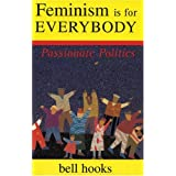 Feminism Is for Everybody: Passionate Politics ~ Bell Hooks