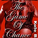 The Game of Chance: The Chance Series, Book 3 (       UNABRIDGED) by Kole Black Narrated by Maria Davies