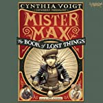 Mister Max: The Book of Lost Things: Mister Max, Book 1 (       UNABRIDGED) by Cynthia Voigt Narrated by Paul Boehmer