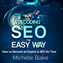 Decoding SEO the Easy Way: How to Become an Expert in SEO No Time Audiobook by Michelle Blake Narrated by Jim D Johnston