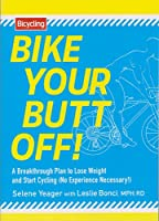 Bike Your Butt Off!: A Breakthrough Plan to Lose Weight and Start Cycling