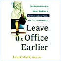 Leave the Office Earlier: The Productivity Pro Shows You How to Do More in Less Time...and Feel Great About It Audiobook by Laura Stack Narrated by Aze Fellner