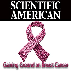 Gaining Ground on Breast Cancer: Scientific American | [Francisco Esteva, Gabriel Hortobagyi, Scientific American]