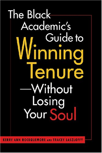 The Black Academic's Guide to Winning Tenure--Without Losing Your Soul PDF