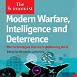 Modern Warfare, Intelligence and Deterrence: The Technologies That Are Transforming Them: The Economist (       UNABRIDGED) by Benjamin Sutherland Narrated by Chistopher Oxford