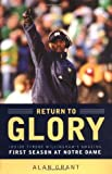 Return to Glory: Inside Tyrone Willingham's Amazing First Season at Notre Dame (0316607657) by Grant, Alan