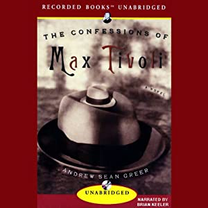 The Confessions of Max Tivoli | [Andrew Sean Greer]