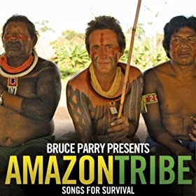 Bruce Parry Presents Amazon/Tribe - Songs For Survival