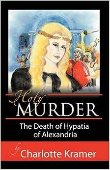 Holy Murder: The Death of Hypatia of Alexandria: Charlotte Kramer