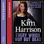 Rachel Morgan: The Hollows (3) - Every Which Way but Dead (       UNABRIDGED) by Kim Harrison Narrated by Marguerite Gavin