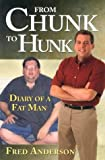 From Chunk to Hunk: Diary of a Fat Man (0974150002) by Anderson, Fred