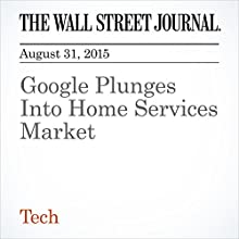 Google Plunges Into Home Services Market (       UNABRIDGED) by Marie-Astrid Langer Narrated by Alexander Quincy
