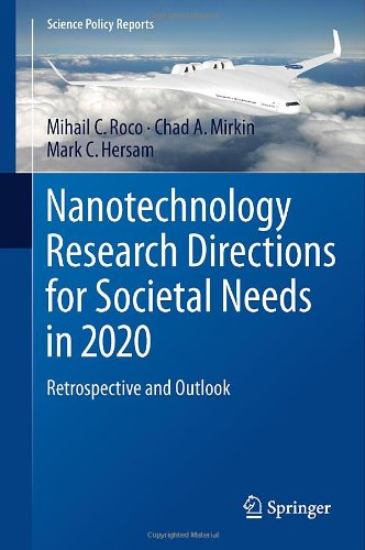 Nanotechnology Research Directions for Societal Needs in 2020: Retrospective and Outlook (Science Policy Reports)