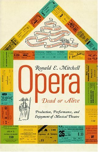 Opera: dead or alive: production, performance, and enjoyment of musical theatre Book Cover
