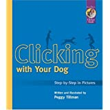 Clicking With Your Dog: Step-By-Step in Pictures (Karen Pryor Clicker Books) ~ Peggy Tillman