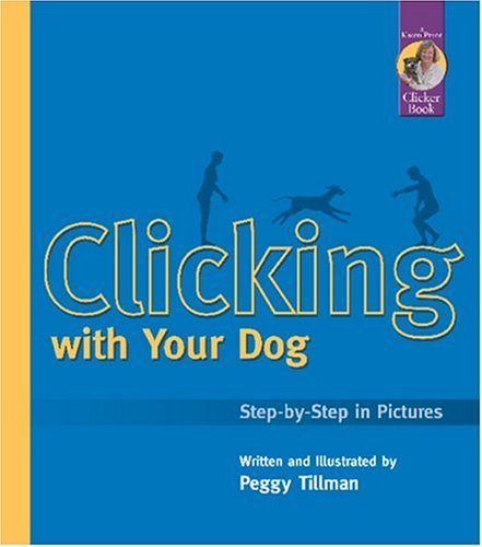 Clicking With Your Dog: Step-By-Step in Pictures (Karen Pryor Clicker Books)