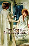 The Rossettis In Wonderland: A Victorian Family History (1907822011) by Roe, Dinah