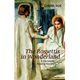 The Rossettis In Wonderland: A Victorian Family Historyby Dinah Roe