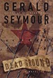 Dead Ground: A Novel (0684854767) by Seymour, Gerald