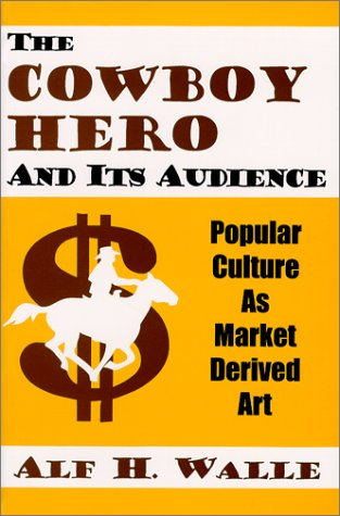 Cowboy Hero & Its Audience: Popular Culture As Market Derived Art