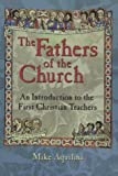 The Fathers of the Church: An Introduction to the First Christian Teachers (0879736895) by Aquilina, Michael J.
