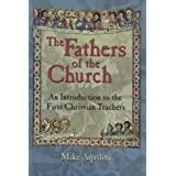 The Fathers of the Church: An Introduction to the First Christian Teachers ~ Mike Aquilina