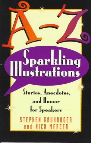 A-Z Sparkling Illustrations: Stories, Anecdotes, and Humor for Speakers, Stephen Gaukroger, Nick Mercer