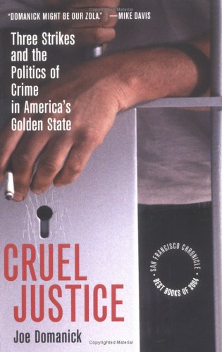 Cruel Justice: Three Strikes and the Politics of Crime in...
