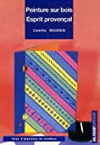 echange, troc Colette Rouden - Peinture sur bois : Esprit provençal