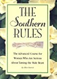 The Southern Rules: The Advanced Course for Women Who Are Serious about Taming the Male Beast
