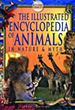img - for The Illustrated Encyclopedia of Animals: In Nature and Myth book / textbook / text book