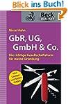 GbR, UG, GmbH & Co.: Die richtige Ges...
