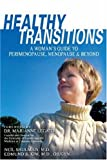 Healthy Transitions: A Woman's Guide to Perimenopause, Menopause, & Beyond