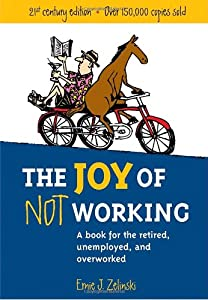 The Joy of Not Working: A Book for the Retired, Unemployed and Overworked- 21st Century Edition from Ten Speed Press