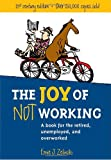 Joy of Not Working: A Book for the Retired, Unemployed and Overworked (1580085520) by Zelinski, Ernie J.