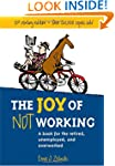 The Joy of Not Working:  A Book for t...