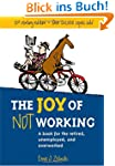 The Joy of Not Working: A Book for th...