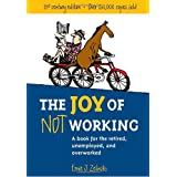 The Joy of Not Working: 21st Century Edition-A Book for the Retired, Unemployed, and Overworkedby Ernie J. Zelinski