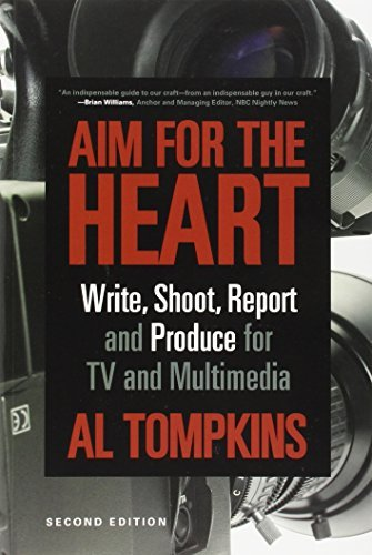 Aim for the Heart: Write, Shoot, Report and Produce for TV and Multimedia by Al Tompkins (2011-02-15)