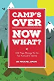 Camps Over, Now What?: 102 Free Things to Do for Kids and Teens