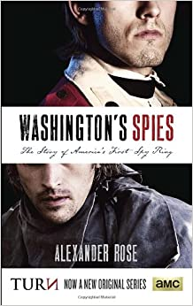Washington's Spies: The Story of America's First Spy Ring by Alexander Rose