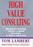 img - for High Value Consulting: Managing and Maximizing External and Internal Consultants for Massive Added Value book / textbook / text book