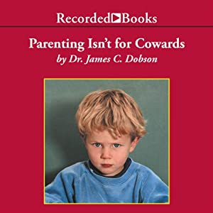 Parenting Isn't for Cowards: The