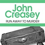Run Away to Murder (       UNABRIDGED) by John Creasey Narrated by Gareth Armstrong
