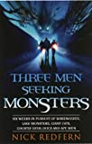 Three Men Seeking Monsters: Six Weeks in Pursuit of Werewolves, Lake Monsters, Giant Cats, Ghostly Devil Dogs and Ape-men