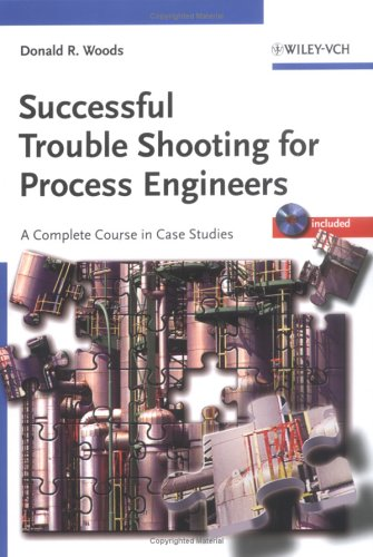 Successful Trouble Shooting For Process Engineers: A Complete Course In Case Studies