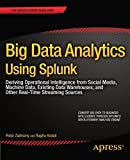 img - for Big Data Analytics Using Splunk: Deriving Operational Intelligence from Social Media, Machine Data, Existing Data Warehouses, and Other Real-Time Streaming Sources (Expert's Voice in Big Data) 1st edition by Zadrozny, Peter, Kodali, Raghu (2013) Paperback book / textbook / text book